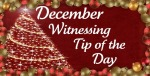 December Witnessing Tip of the Day