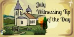 Witnessing Tip of the Day July 1.1