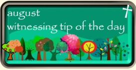 August Witnessing Tip of the Day 16